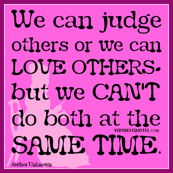 judge-others-quotes-We-can-judge-others-or-we-can-love-others